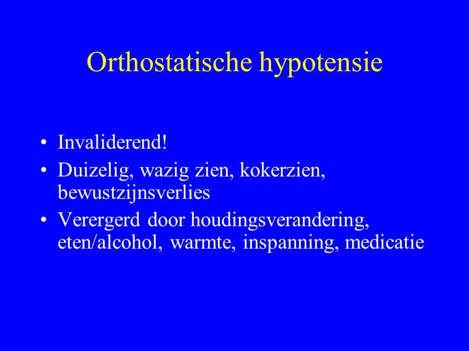 Orthostatische hypotensie Invaliderend.