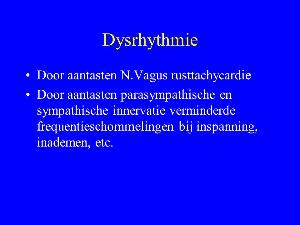 Dysrhythmie Door aantasten N.Vagus rusttachycardie Door aantasten parasympathische en sympathische innervatie verminderde frequentieschommelingen bij inspanning, inademen, etc.