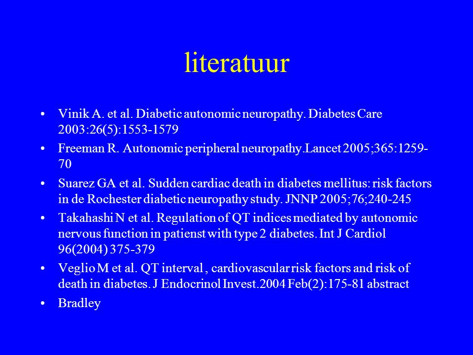 literatuur Vinik A. et al. Diabetic autonomic neuropathy. Diabetes Care 2003:26(5):1553-1579 Freeman R. Autonomic peripheral neuropathy.Lancet 2005;36