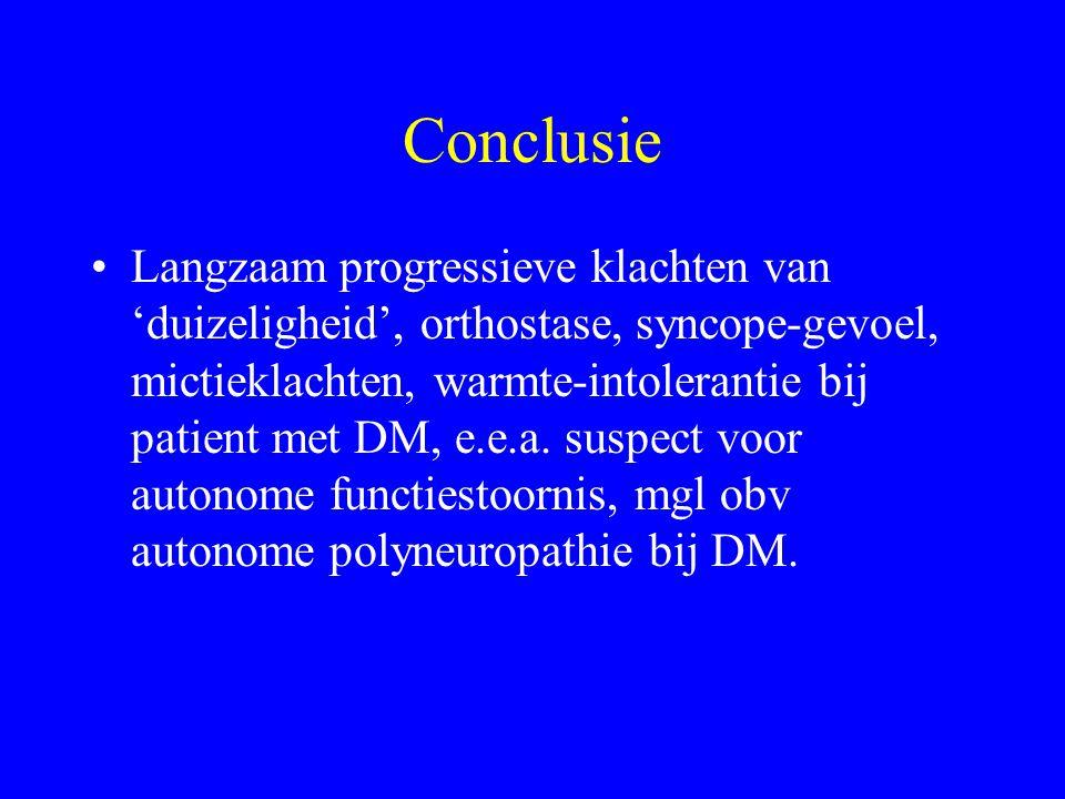 Conclusie Langzaam progressieve klachten van 'duizeligheid', orthostase, syncope-gevoel, mictieklachten, warmte-intolerantie bij patient met DM, e.e.a.