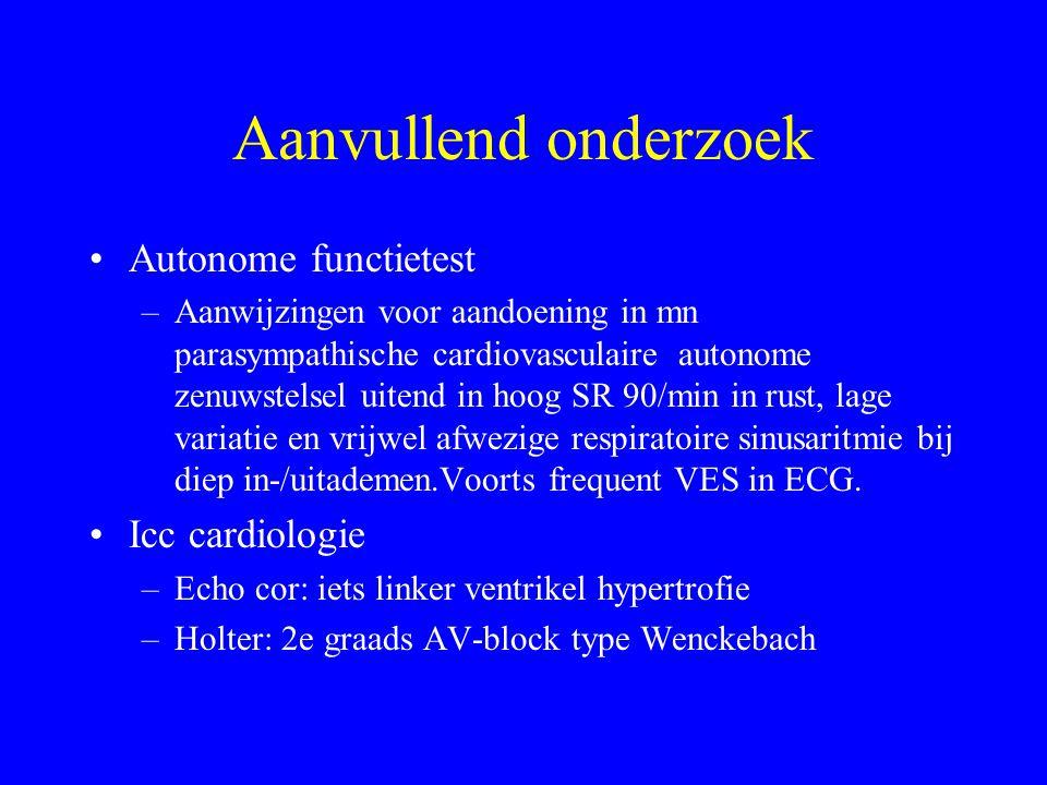 Aanvullend onderzoek Autonome functietest –Aanwijzingen voor aandoening in mn parasympathische cardiovasculaire autonome zenuwstelsel uitend in hoog SR 90/min in rust, lage variatie en vrijwel afwezige respiratoire sinusaritmie bij diep in-/uitademen.Voorts frequent VES in ECG.