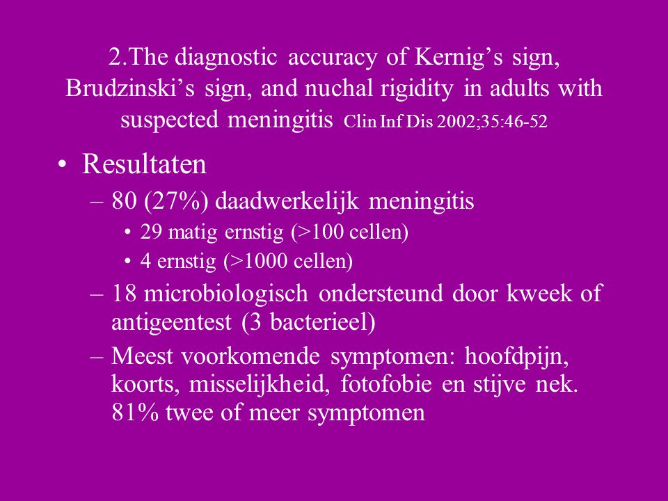 2.The diagnostic accuracy of Kernig's sign, Brudzinski's sign, and nuchal rigidity in adults with suspected meningitis Clin Inf Dis 2002;35:46-52 Resu