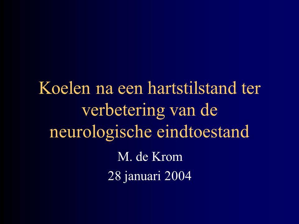 Koelen na een hartstilstand ter verbetering van de neurologische eindtoestand M. de Krom 28 januari 2004
