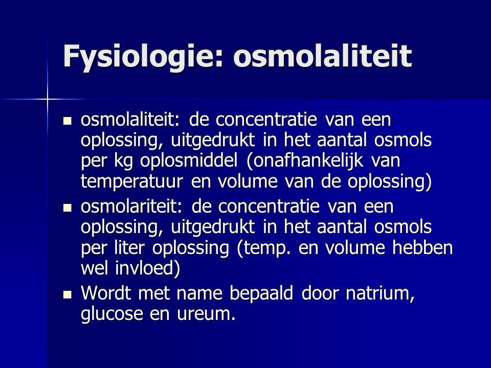 Fysiologie: osmolaliteit osmolaliteit: de concentratie van een oplossing, uitgedrukt in het aantal osmols per kg oplosmiddel (onafhankelijk van temperatuur en volume van de oplossing) osmolaliteit: de concentratie van een oplossing, uitgedrukt in het aantal osmols per kg oplosmiddel (onafhankelijk van temperatuur en volume van de oplossing) osmolariteit: de concentratie van een oplossing, uitgedrukt in het aantal osmols per liter oplossing (temp.