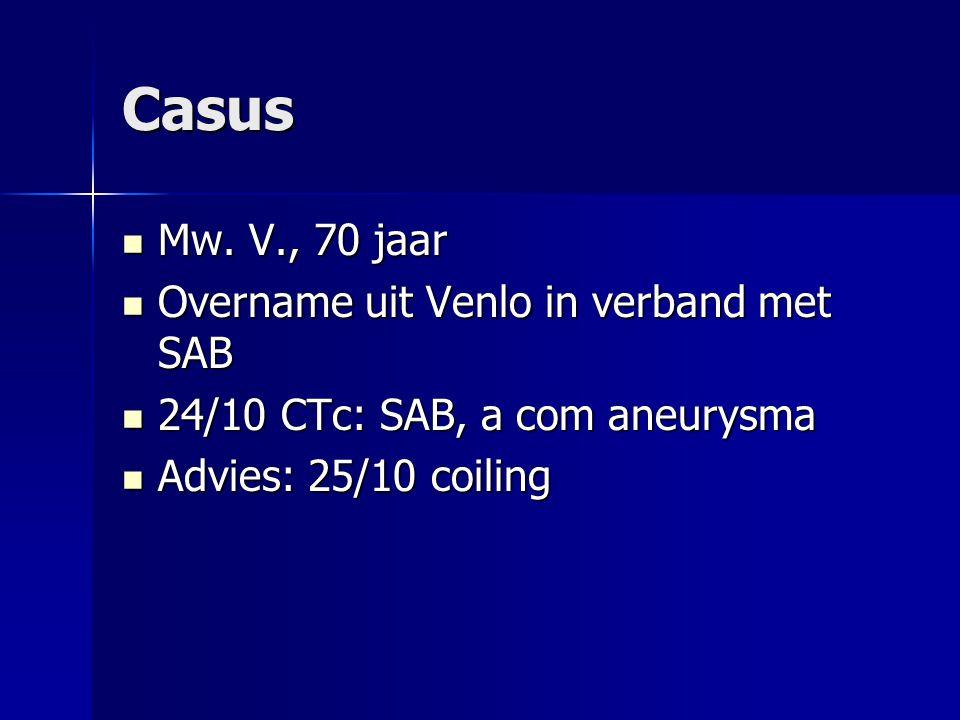 Casus Mw. V., 70 jaar Mw. V., 70 jaar Overname uit Venlo in verband met SAB Overname uit Venlo in verband met SAB 24/10 CTc: SAB, a com aneurysma 24/1