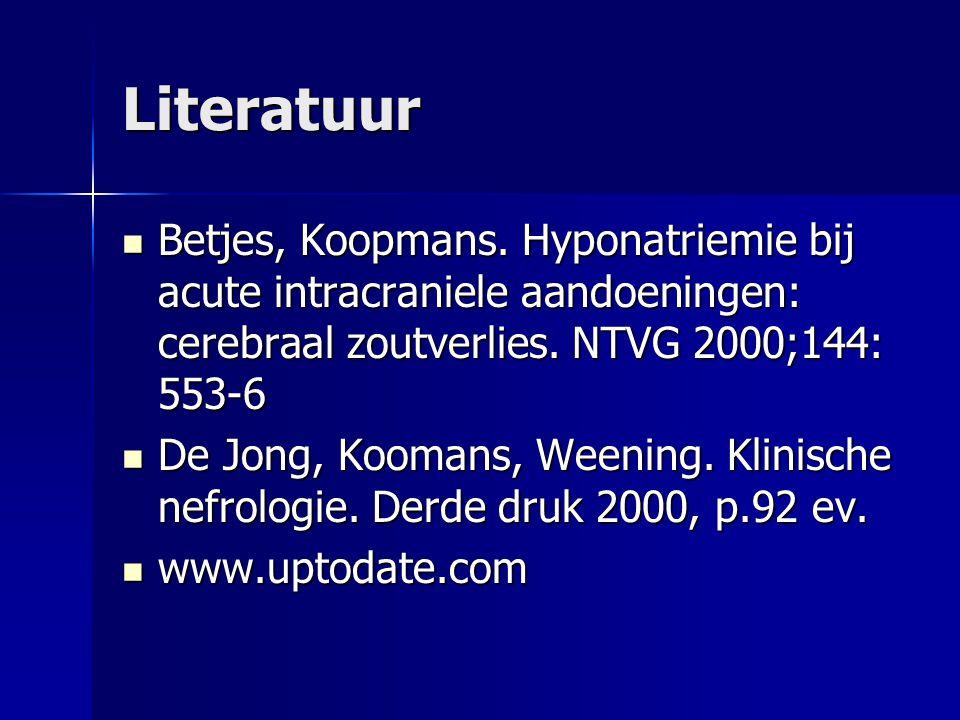 Literatuur Betjes, Koopmans. Hyponatriemie bij acute intracraniele aandoeningen: cerebraal zoutverlies. NTVG 2000;144: 553-6 Betjes, Koopmans. Hyponat