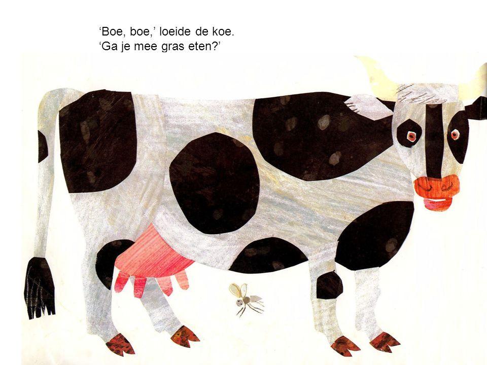 'Boe, boe,' loeide de koe. 'Ga je mee gras eten?'
