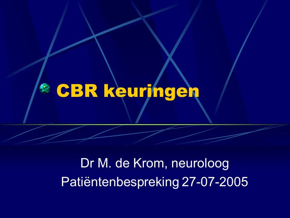 CBR keuringen Dr M. de Krom, neuroloog Patiëntenbespreking 27-07-2005