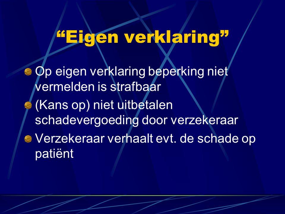 Op eigen verklaring beperking niet vermelden is strafbaar (Kans op) niet uitbetalen schadevergoeding door verzekeraar Verzekeraar verhaalt evt. de sch