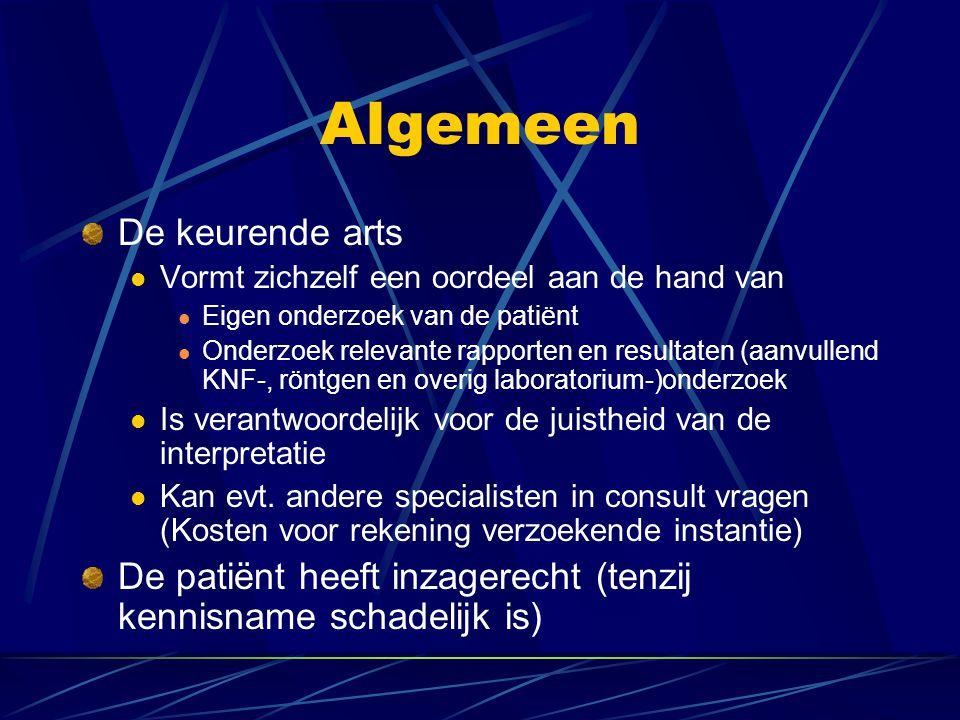 Algemeen De keurende arts Vormt zichzelf een oordeel aan de hand van Eigen onderzoek van de patiënt Onderzoek relevante rapporten en resultaten (aanvu