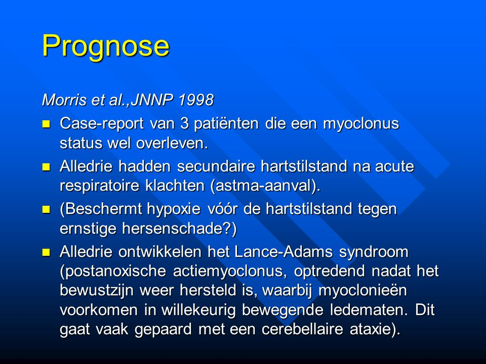 Prognose Morris et al.,JNNP 1998 Case-report van 3 patiënten die een myoclonus status wel overleven.