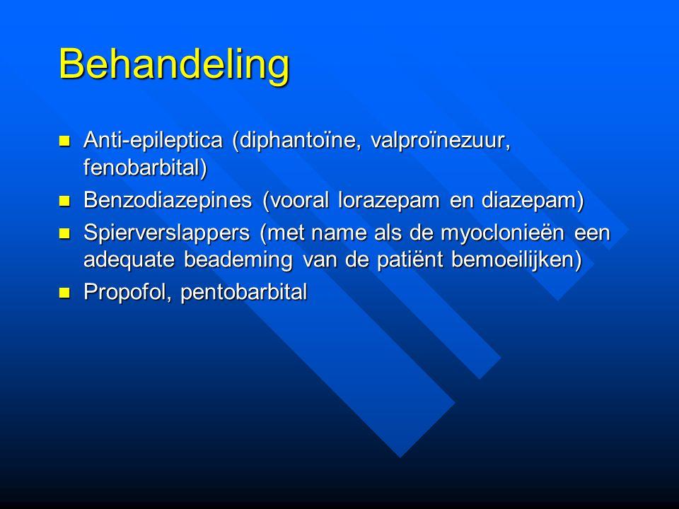 Behandeling Anti-epileptica (diphantoïne, valproïnezuur, fenobarbital) Anti-epileptica (diphantoïne, valproïnezuur, fenobarbital) Benzodiazepines (vooral lorazepam en diazepam) Benzodiazepines (vooral lorazepam en diazepam) Spierverslappers (met name als de myoclonieën een adequate beademing van de patiënt bemoeilijken) Spierverslappers (met name als de myoclonieën een adequate beademing van de patiënt bemoeilijken) Propofol, pentobarbital Propofol, pentobarbital