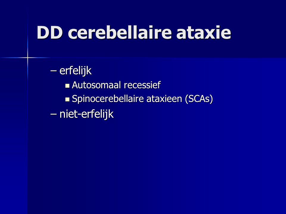 DD cerebellaire ataxie –erfelijk Autosomaal recessief Autosomaal recessief Spinocerebellaire ataxieen (SCAs) Spinocerebellaire ataxieen (SCAs) –niet-e