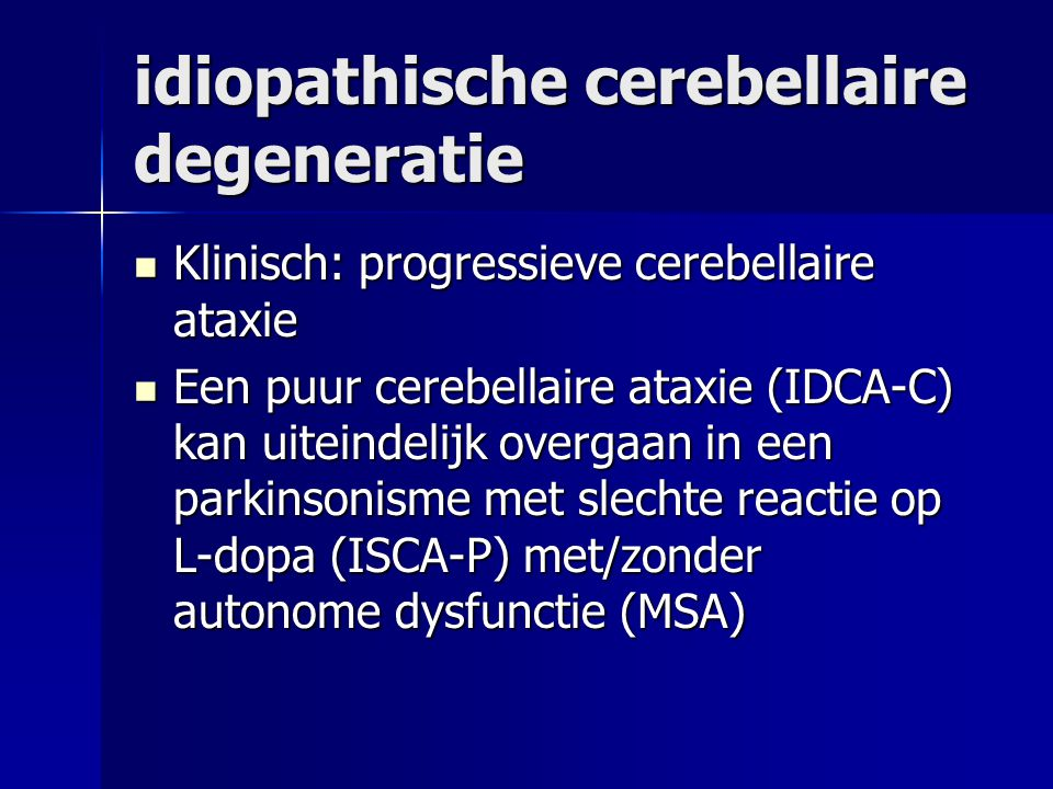 idiopathische cerebellaire degeneratie Klinisch: progressieve cerebellaire ataxie Klinisch: progressieve cerebellaire ataxie Een puur cerebellaire ata
