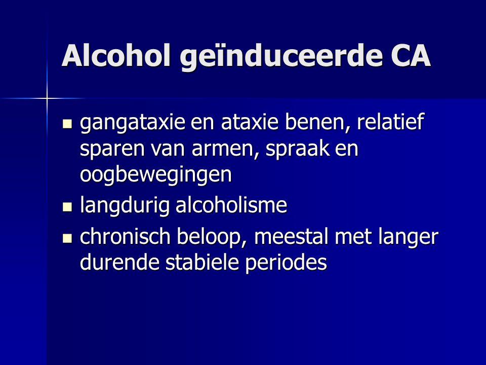 Alcohol geïnduceerde CA gangataxie en ataxie benen, relatief sparen van armen, spraak en oogbewegingen gangataxie en ataxie benen, relatief sparen van