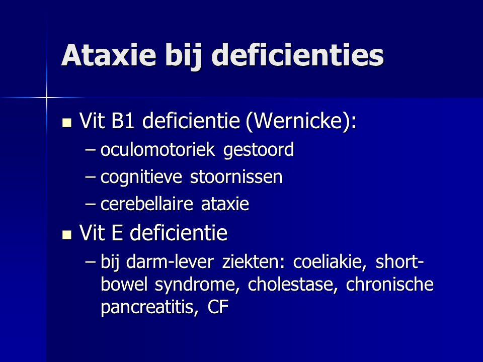 Ataxie bij deficienties Vit B1 deficientie (Wernicke): Vit B1 deficientie (Wernicke): –oculomotoriek gestoord –cognitieve stoornissen –cerebellaire at