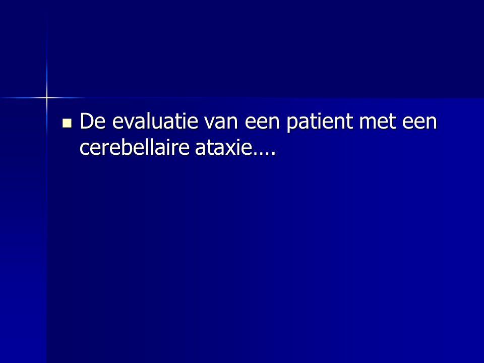 De evaluatie van een patient met een cerebellaire ataxie…. De evaluatie van een patient met een cerebellaire ataxie….