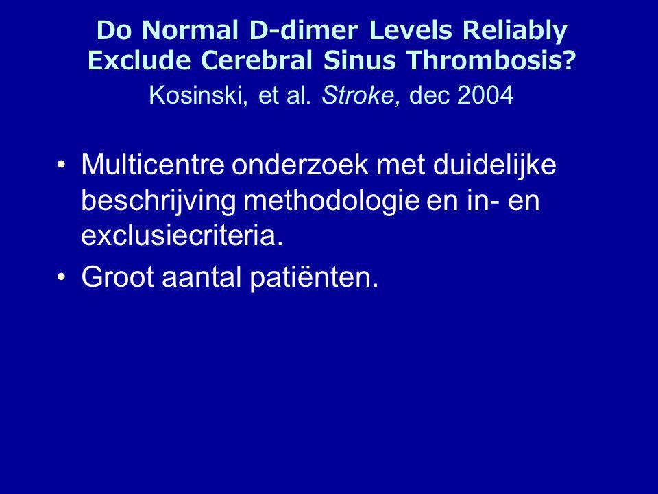 In tabel: CVST +CVST - D-dimer POS 3427Pos.pred.waarde: 55.7% D-dimer NEG 1281Neg.pred.