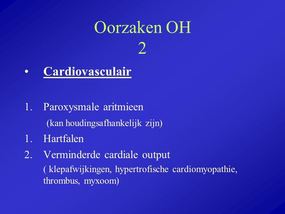 Oorzaken OH 2 Cardiovasculair 1.Paroxysmale aritmieen (kan houdingsafhankelijk zijn) 1.Hartfalen 2.Verminderde cardiale output ( klepafwijkingen, hype