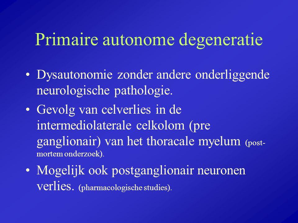 Primaire autonome degeneratie Dysautonomie zonder andere onderliggende neurologische pathologie. Gevolg van celverlies in de intermediolaterale celkol