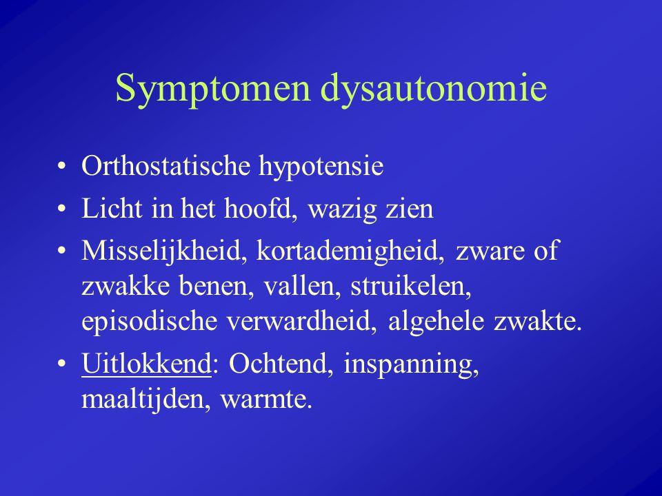 Symptomen dysautonomie Orthostatische hypotensie Licht in het hoofd, wazig zien Misselijkheid, kortademigheid, zware of zwakke benen, vallen, struikel