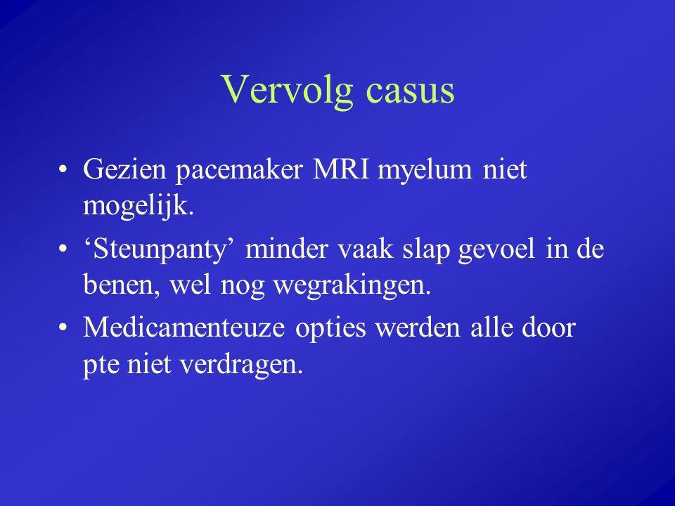 Vervolg casus Gezien pacemaker MRI myelum niet mogelijk. 'Steunpanty' minder vaak slap gevoel in de benen, wel nog wegrakingen. Medicamenteuze opties
