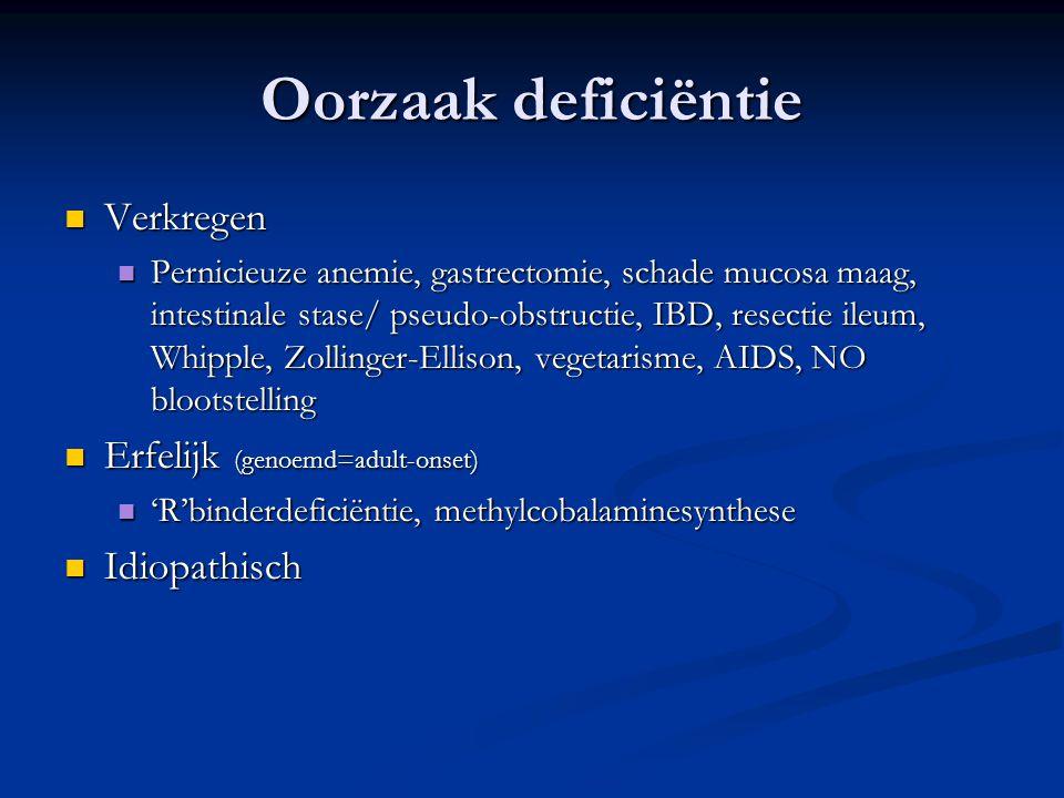 Oorzaak deficiëntie Verkregen Verkregen Pernicieuze anemie, gastrectomie, schade mucosa maag, intestinale stase/ pseudo-obstructie, IBD, resectie ileu