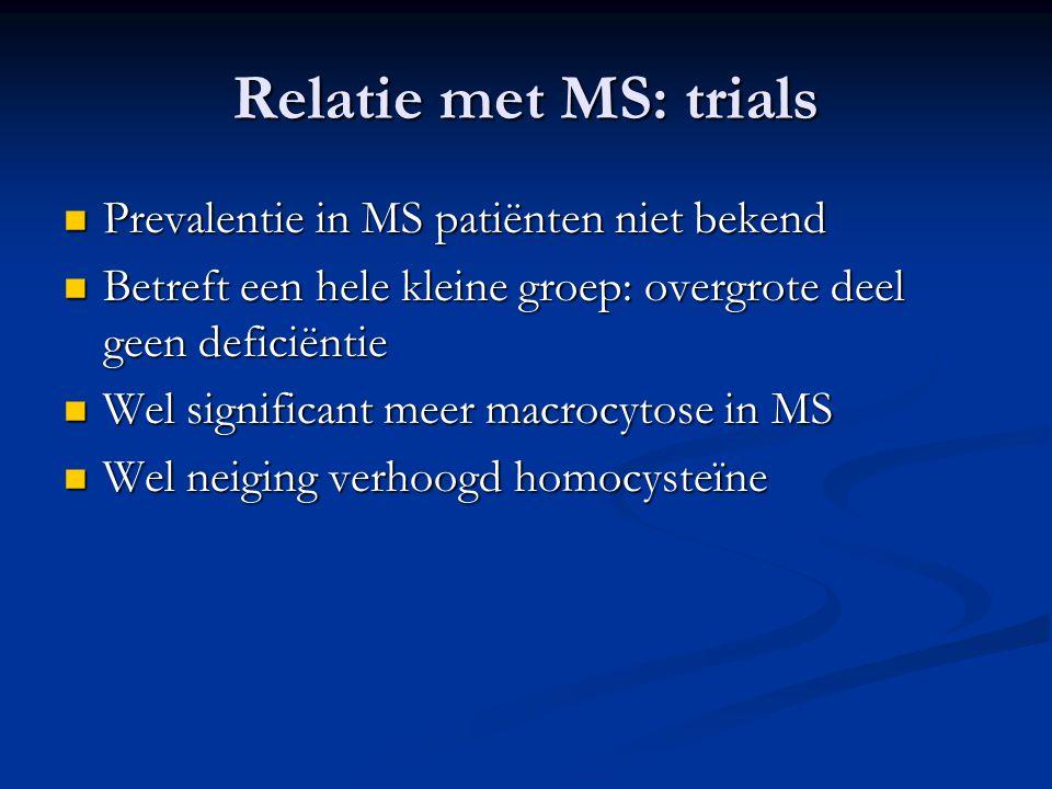 Relatie met MS: trials Prevalentie in MS patiënten niet bekend Prevalentie in MS patiënten niet bekend Betreft een hele kleine groep: overgrote deel g