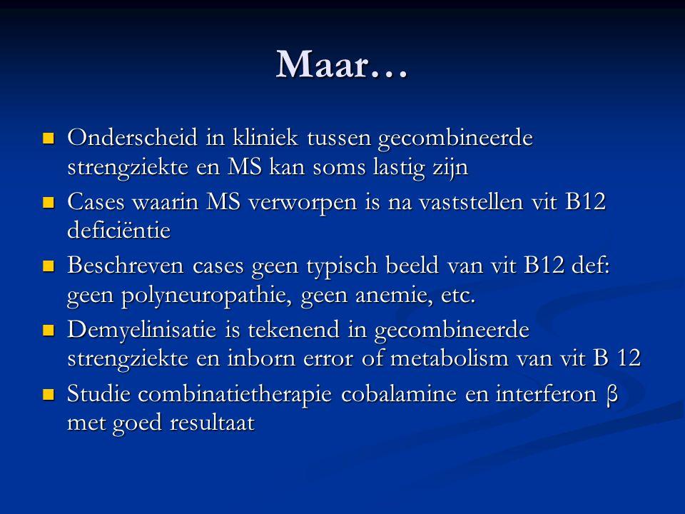 Maar… Onderscheid in kliniek tussen gecombineerde strengziekte en MS kan soms lastig zijn Onderscheid in kliniek tussen gecombineerde strengziekte en