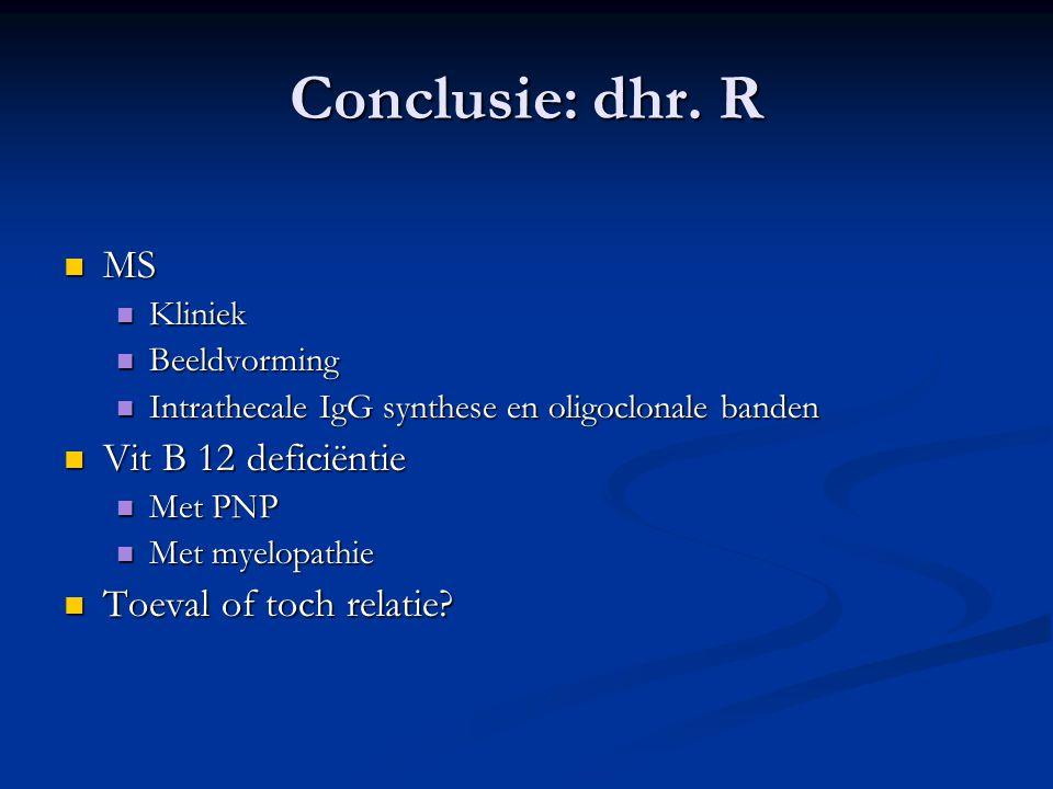 Conclusie: dhr. R MS MS Kliniek Kliniek Beeldvorming Beeldvorming Intrathecale IgG synthese en oligoclonale banden Intrathecale IgG synthese en oligoc