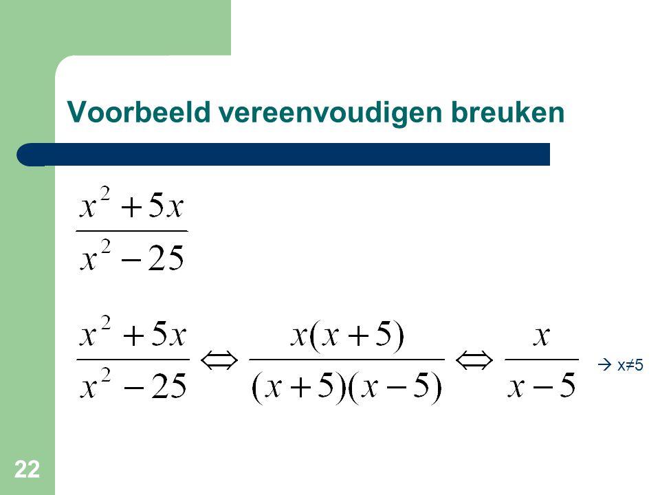 22 Voorbeeld vereenvoudigen breuken  x≠5
