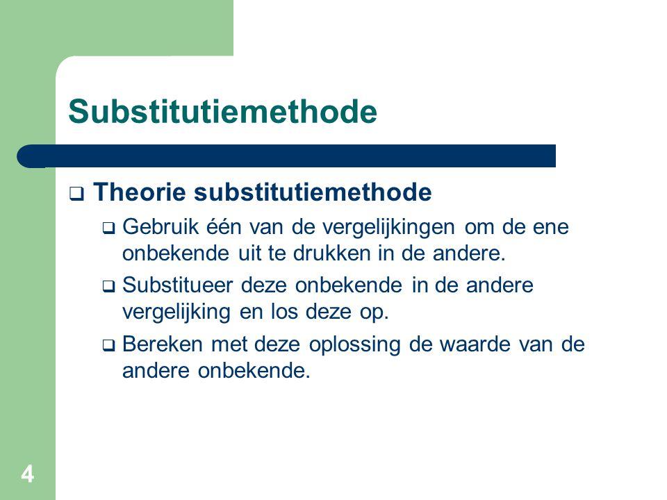 4 Substitutiemethode  Theorie substitutiemethode  Gebruik één van de vergelijkingen om de ene onbekende uit te drukken in de andere.  Substitueer d
