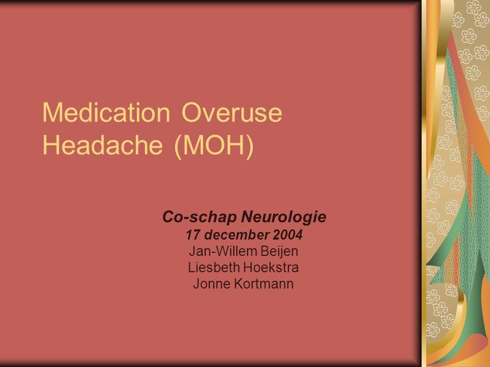 Medication Overuse Headache (MOH) Co-schap Neurologie 17 december 2004 Jan-Willem Beijen Liesbeth Hoekstra Jonne Kortmann