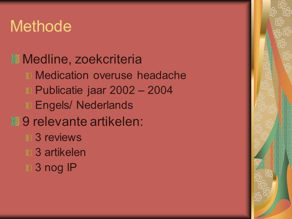 Methode Medline, zoekcriteria Medication overuse headache Publicatie jaar 2002 – 2004 Engels/ Nederlands 9 relevante artikelen: 3 reviews 3 artikelen 3 nog IP