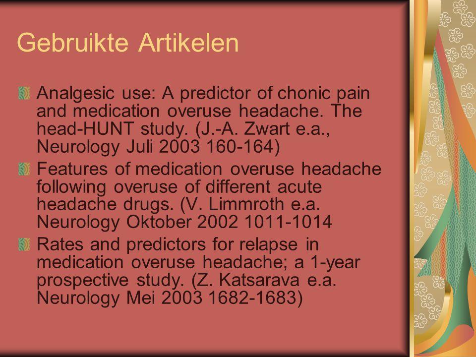 Gebruikte Artikelen Analgesic use: A predictor of chonic pain and medication overuse headache. The head-HUNT study. (J.-A. Zwart e.a., Neurology Juli