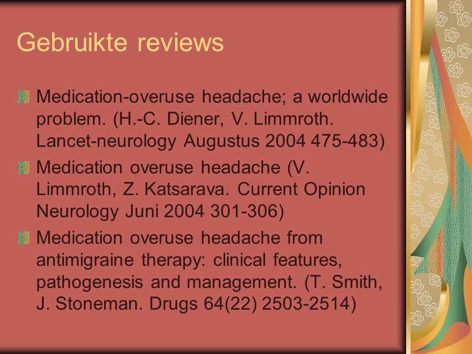 Gebruikte reviews Medication-overuse headache; a worldwide problem. (H.-C. Diener, V. Limmroth. Lancet-neurology Augustus 2004 475-483) Medication ove
