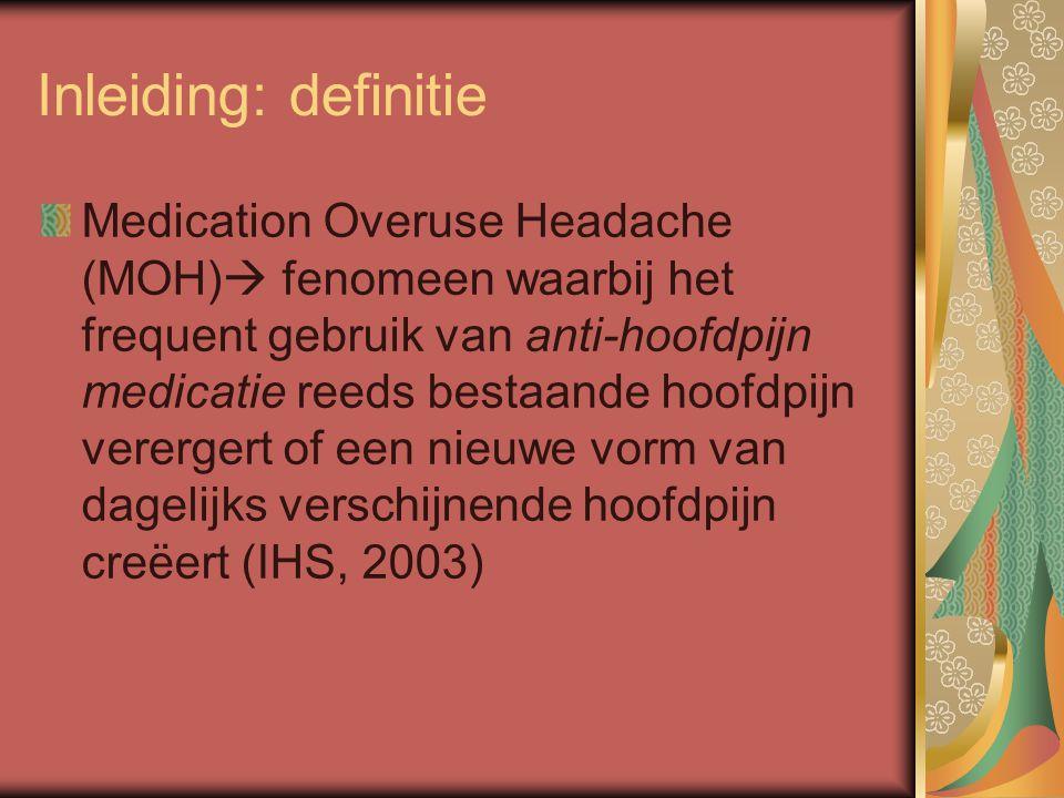 Inleiding: definitie Medication Overuse Headache (MOH)  fenomeen waarbij het frequent gebruik van anti-hoofdpijn medicatie reeds bestaande hoofdpijn verergert of een nieuwe vorm van dagelijks verschijnende hoofdpijn creëert (IHS, 2003)