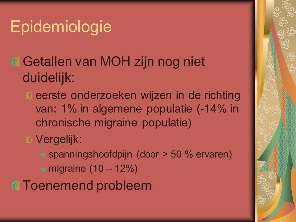 Epidemiologie Getallen van MOH zijn nog niet duidelijk: eerste onderzoeken wijzen in de richting van: 1% in algemene populatie (-14% in chronische migraine populatie) Vergelijk: spanningshoofdpijn (door > 50 % ervaren) migraine (10 – 12%) Toenemend probleem