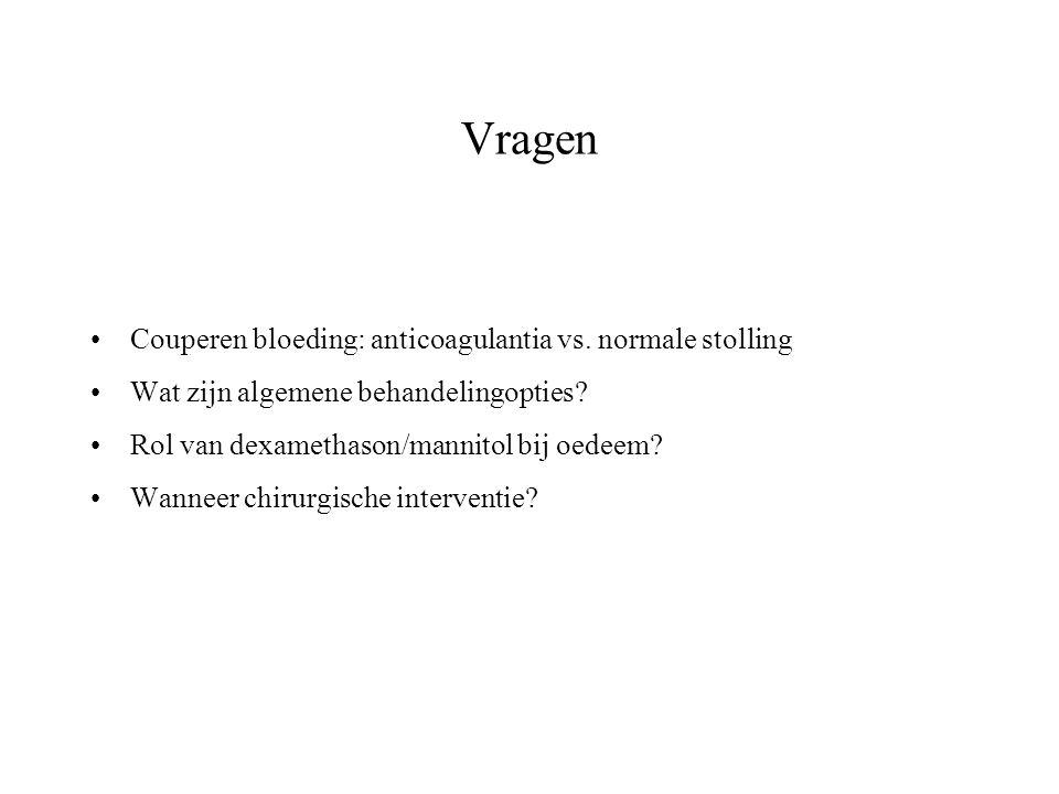 Vragen Couperen bloeding: anticoagulantia vs. normale stolling Wat zijn algemene behandelingopties? Rol van dexamethason/mannitol bij oedeem? Wanneer