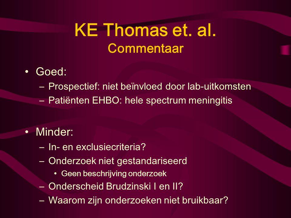 KE Thomas et. al. Discussie Minimale overlap Kernig & Brudzinski: –Apart beoordeeld –Beïnvloeden elkaar niet Nekstijfheid bij ernstige meningeale infl