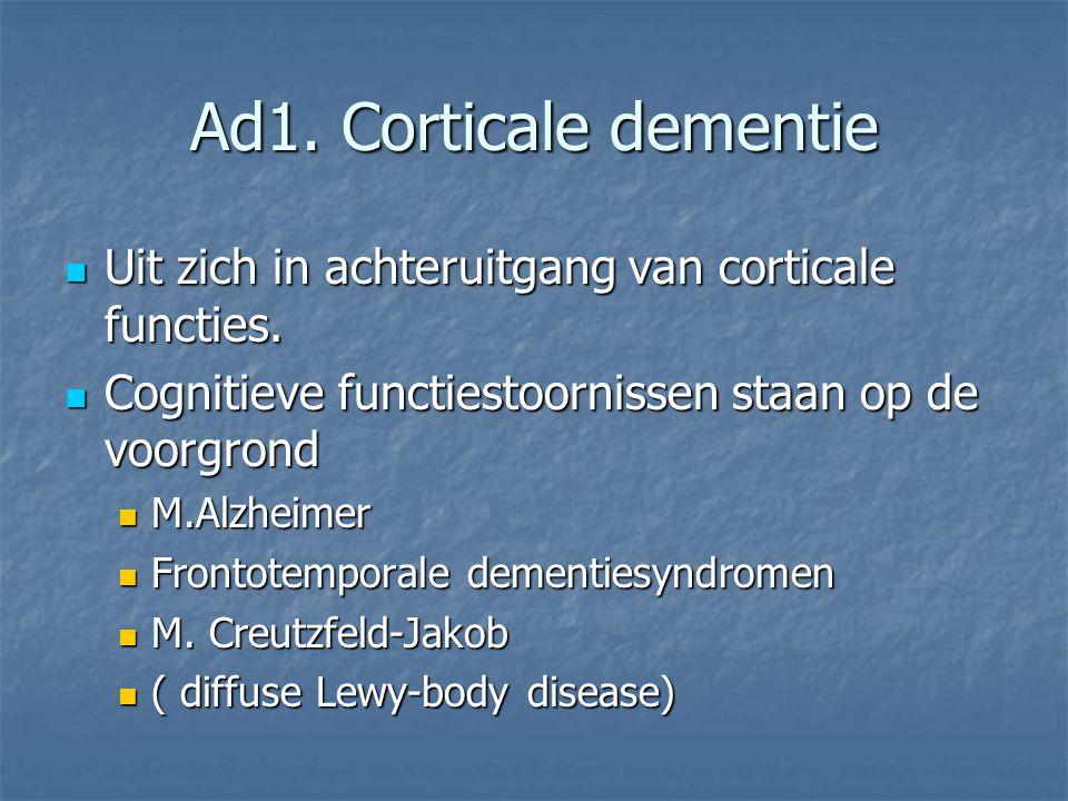 Ad1. Corticale dementie Uit zich in achteruitgang van corticale functies. Uit zich in achteruitgang van corticale functies. Cognitieve functiestoornis