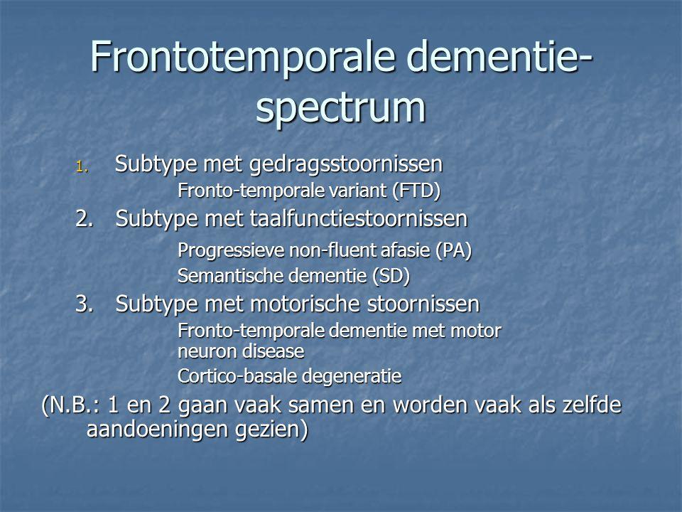 Frontotemporale dementie- spectrum 1. Subtype met gedragsstoornissen Fronto-temporale variant (FTD) 2. Subtype met taalfunctiestoornissen Progressieve