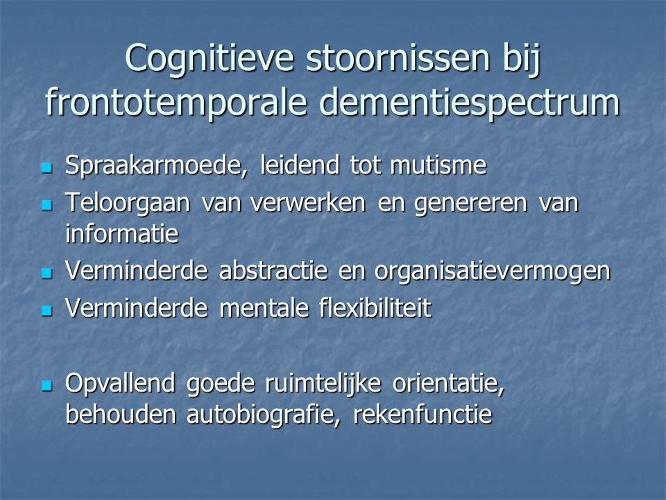 Cognitieve stoornissen bij frontotemporale dementiespectrum Spraakarmoede, leidend tot mutisme Spraakarmoede, leidend tot mutisme Teloorgaan van verwe