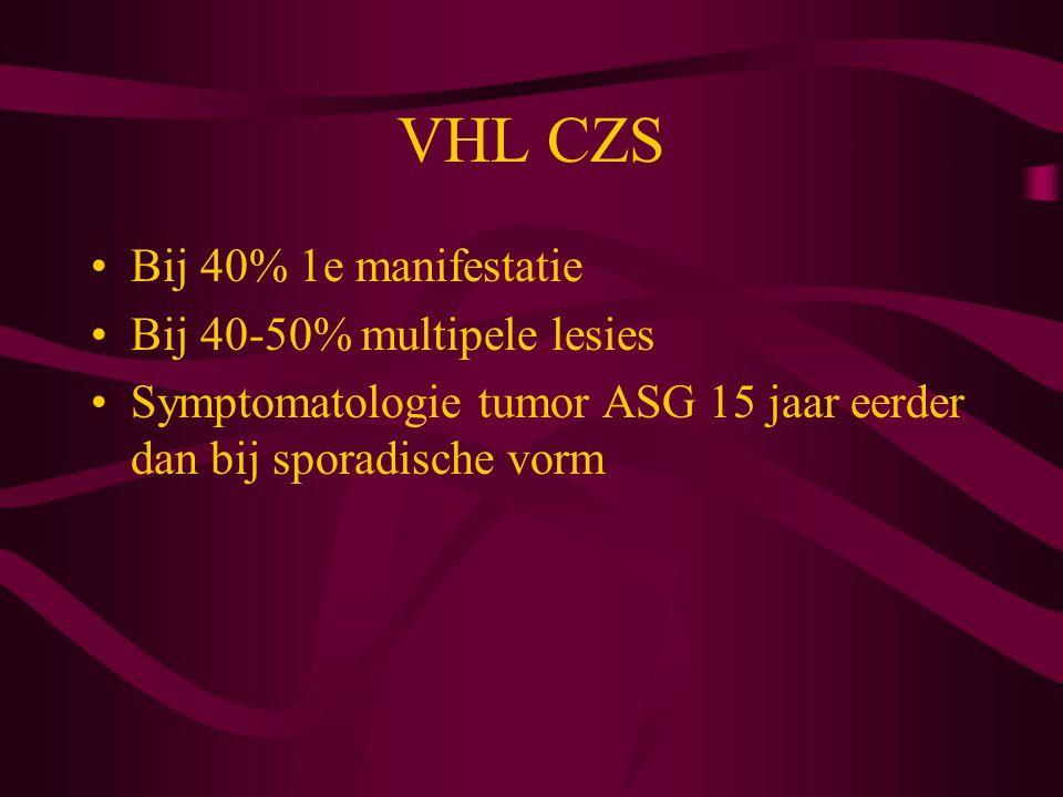 VHL CZS Bij 40% 1e manifestatie Bij 40-50% multipele lesies Symptomatologie tumor ASG 15 jaar eerder dan bij sporadische vorm