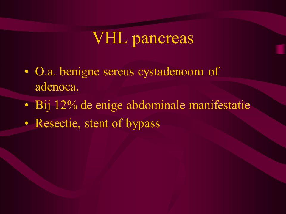 VHL pancreas O.a.benigne sereus cystadenoom of adenoca.