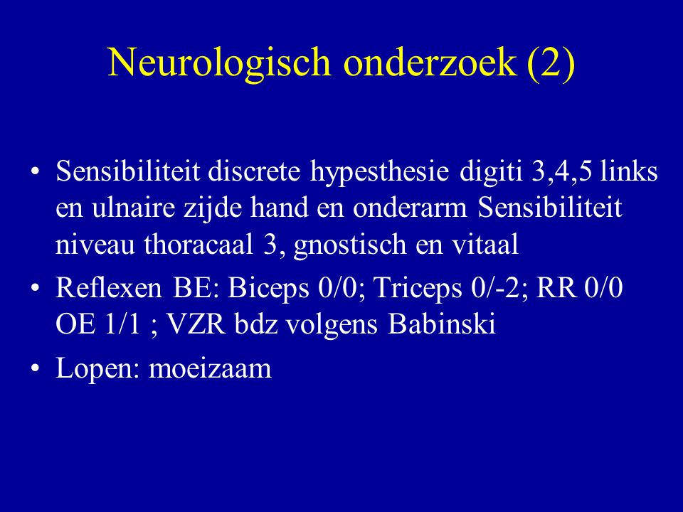 Neurologisch onderzoek (2) Sensibiliteit discrete hypesthesie digiti 3,4,5 links en ulnaire zijde hand en onderarm Sensibiliteit niveau thoracaal 3, g