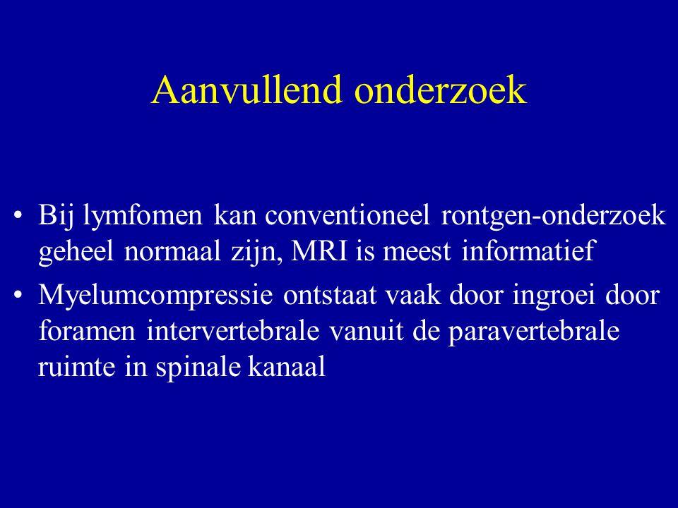 Aanvullend onderzoek Bij lymfomen kan conventioneel rontgen-onderzoek geheel normaal zijn, MRI is meest informatief Myelumcompressie ontstaat vaak doo