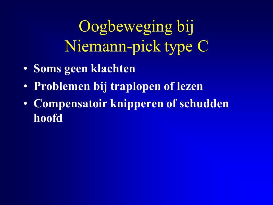 Oogbeweging bij Niemann-pick type C Soms geen klachten Problemen bij traplopen of lezen Compensatoir knipperen of schudden hoofd