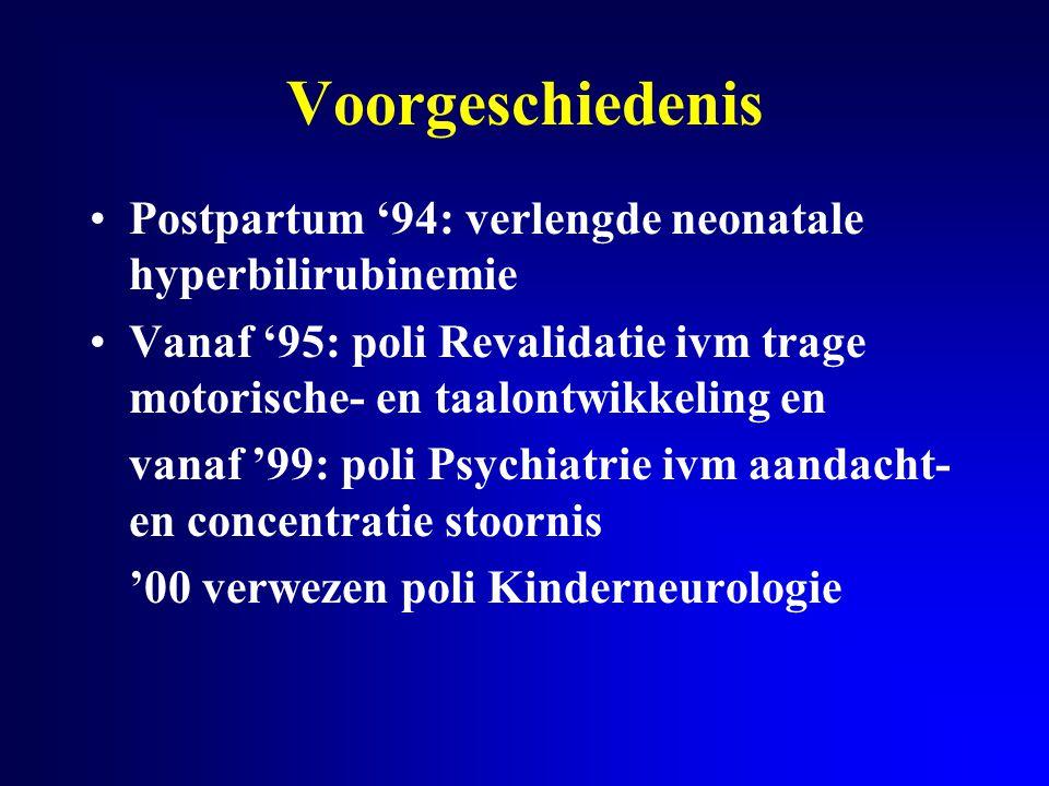 Voorgeschiedenis Postpartum '94: verlengde neonatale hyperbilirubinemie Vanaf '95: poli Revalidatie ivm trage motorische- en taalontwikkeling en vanaf
