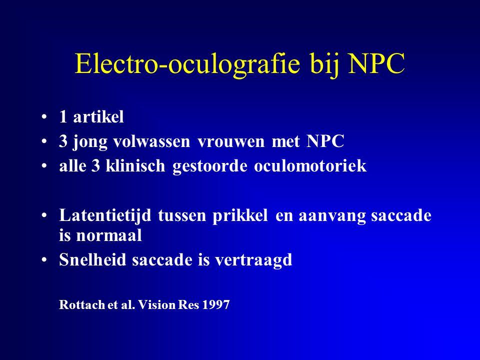 Electro-oculografie bij NPC 1 artikel 3 jong volwassen vrouwen met NPC alle 3 klinisch gestoorde oculomotoriek Latentietijd tussen prikkel en aanvang